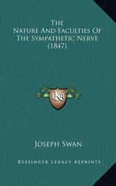 The Nature and Faculties of the Sympathetic Nerve (1847) by Joseph Swan