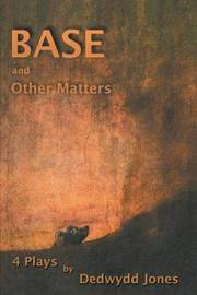 Base and Other Matters by Dedwydd Jones