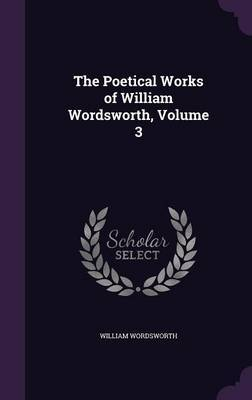 The Poetical Works of William Wordsworth, Volume 3 by William Wordsworth image