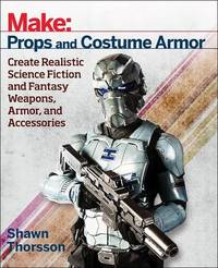 Make: Props and Costume Armor by Shawn Thorsson