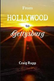 From Hollywood to Gettysburg by Craig Rupp