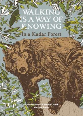 Walking is a a Way of Knowing - In a Kadar Forest by Madhuri Ramesh