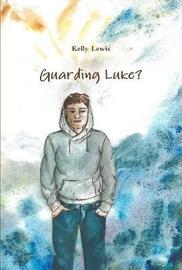 Guarding Luke? by Kelly Lewis image