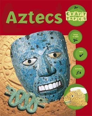 Craft Topics: Aztecs by Ruth Thomson