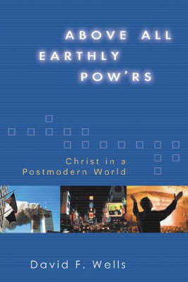 Above All Earthly Powers by David F Wells image