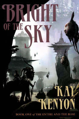 Bright of the Sky: Bk. 1 by Kay Kenyon