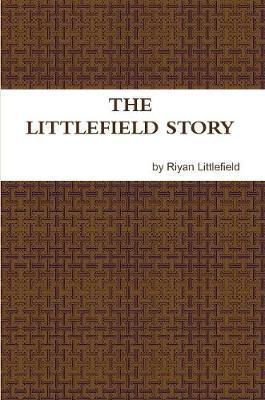 The Littlefield Story by Riyan Littlefield