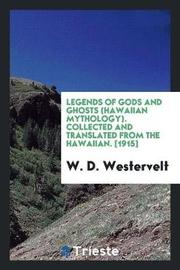 Legends of Gods and Ghosts (Hawaiian Mythology). Collected and Translated from the Hawaiian. [1915] by W.D. Westervelt
