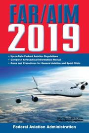 FAR/AIM 2019: Up-to-Date FAA Regulations / Aeronautical Information Manual by Federal Aviation Administration