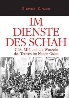 Im Dienste Des Schah: CIA, MI6 Und Die Wurzeln Des Terrors Im Nahen Osten by Stephen Kinzer image