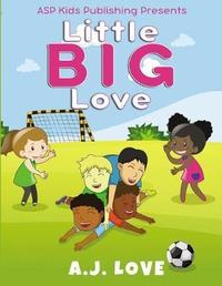 Little BIG Love (ASP Kids Publishing Presents) by A.J Love