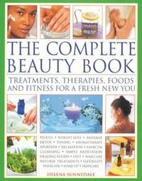 The Complete Beauty Book: Treatments, Therapies, Foods and Fitness for a Fresh New You by Helena Sunnydale image