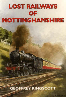 Lost Railways of Nottinghamshire by Geoffrey Kingscott image