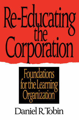 Re-Educating the Corporation: Foundations for the Learning Organization by Daniel R Tobin image