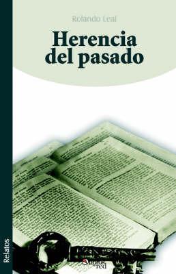 Herencia Del Pasado by Dr. Rolando Leal