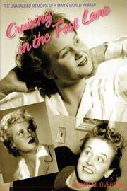 Cruising in the Fast Lane: The Unabashed Memoirs of a Woman in a Man's World by Mary M Overton