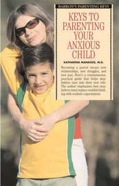 Keys to Parenting Your Anxious Child by Katharina Manassis image