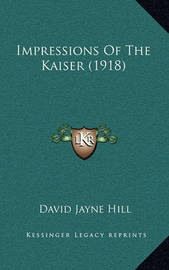 Impressions of the Kaiser (1918) by David Jayne Hill