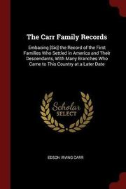 The Carr Family Records. Embacing [Sic] the Record of the First Families Who Settled in America and Their Descendants, with Many Branches Who Came to This Country at a Later Date by Edson B 1831 Carr image