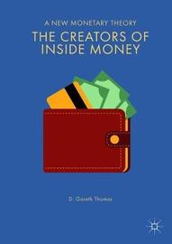 The Creators of Inside Money by D. Gareth Thomas