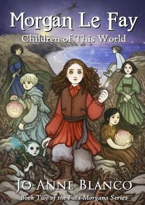 Morgan Le Fay: Children of This World by Jo-Anne Blanco