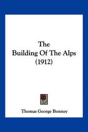 The Building of the Alps (1912) by Thomas George Bonney