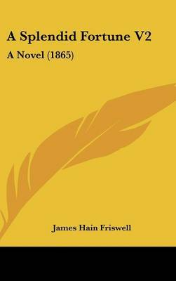 A Splendid Fortune V2: A Novel (1865) by James Hain Friswell image