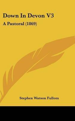Down in Devon V3: A Pastoral (1869) by Stephen Watson Fullom
