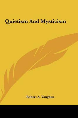 Quietism and Mysticism by Robert A. Vaughan