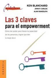 Las 3 Claves Para El Empowerment: Como Dar Poder Para Liberar La Capacidad De Las Personas y Lograr Que Den Lo Mejor De SI by Alan Randolph