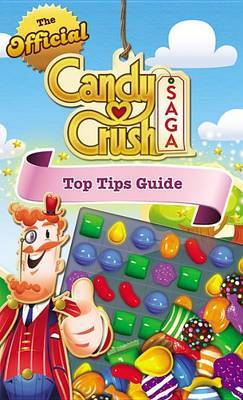 The Official Candy Crush Saga Top Tips Guide by Candy Crush