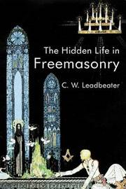 The Hidden Life in Freemasonry by C.W.Leadbeater