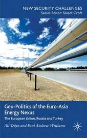 Geo-Politics of the Euro-Asia Energy Nexus by Ali Tekin
