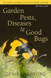 Garden Pests, Diseases & Good Bugs by Denis Crawford