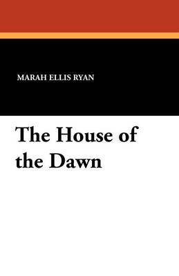 The House of the Dawn by Marah Ellis Ryan image
