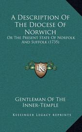 A Description of the Diocese of Norwich: Or the Present State of Norfolk and Suffolk (1735) by Gentleman Of the Inner Temple