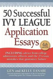 50 Successful Ivy League Application Essays by Gen Tanabe