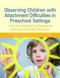 Observing Children with Attachment Difficulties in Preschool Settings by Ann Frost