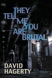 They Tell Me You Are Brutal by David Hagerty