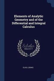 Elements of Analytic Geometry and of the Differential and Integral Calculus by Elias Loomis