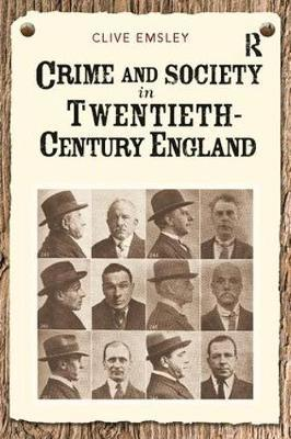 Crime and Society in Twentieth Century England by Clive Emsley