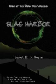 Saga of the Dead Men Walking - Slag Harbor by Joshua E B Smith