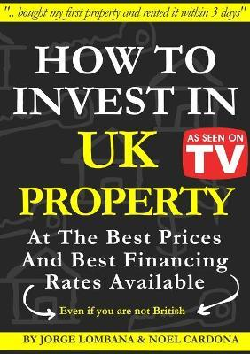 How to Invest In UK Property at The Best Prices and Best Financing Rates by Jorge Lombana