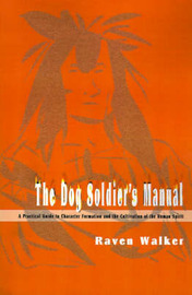 The Dog Soldier's Manual: A Practical Guide to Character Formation and the Cultivation of the Human Spirit by Raven Walker image