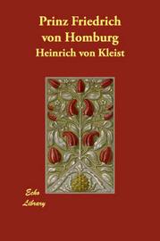Prinz Friedrich Von Homburg by Heinrich Von Kleist