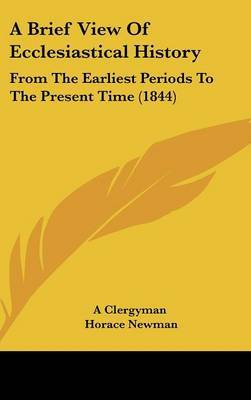 A Brief View Of Ecclesiastical History: From The Earliest Periods To The Present Time (1844) by A Clergyman image