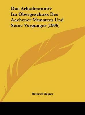 Das Arkadenmotiv Im Obergeschoss Des Aachener Munsters Und Seine Vorganger (1906) by Heinrich Bogner image