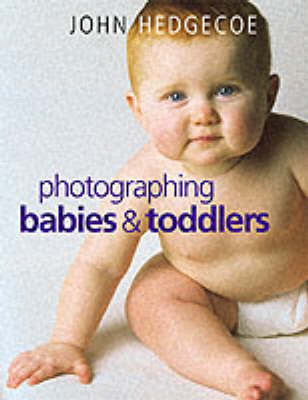 Photographing Your Baby and Toddler by Mr. John Hedgecoe