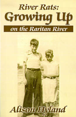 River Rats: Growing Up on the Raritan River by Alison Hyland