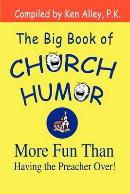 The Big Book of Church Humor: More Fun Than Having the Preacher Over! by Ken Alley P. K. image